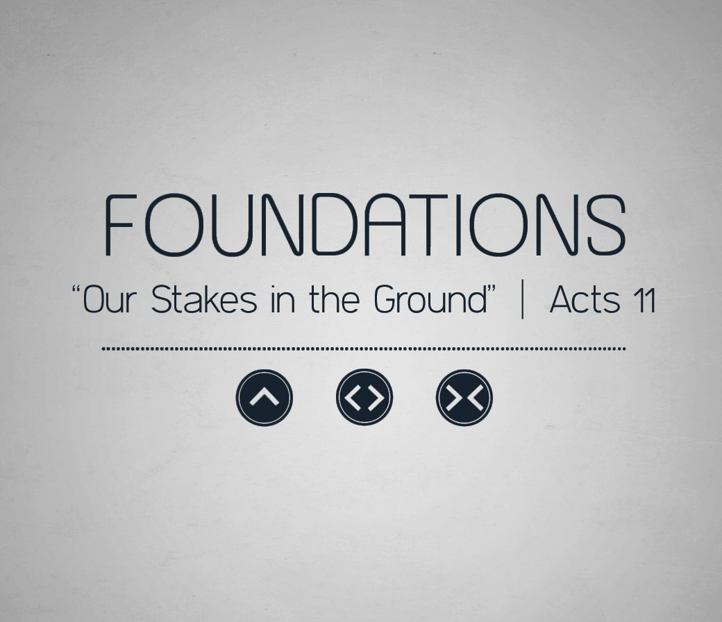 Foundations // Our Stakes in the Ground // Acts 11 // David Newman